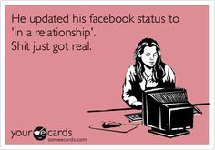 """""""He updated his facebook status to 'in a relationship' .. shit just got real."""""""
