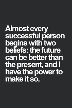 Almost every successful person begins with two beliefs: the future can be better than the present, and I have the power to make it so. #wisdom #affirmations
