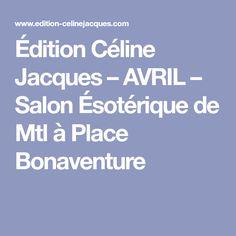 Édition Céline Jacques – AVRIL – Salon Ésotérique de Mtl à Place Bonaventure Celine, Avril, Salons, Places, Lugares, Living Rooms, Lounges