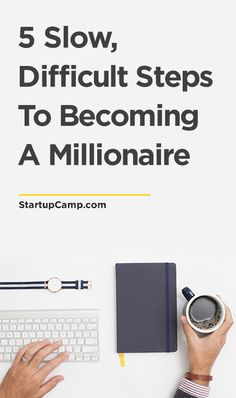 5 Slow, Difficult Steps To Become a Millionaire