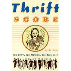 Thrift Score (1997) - by Al Hoff, zine girl extrordinaire! dispatches from the last thrift golden age, before ebay and etsy destroyed the ecosystem forever...