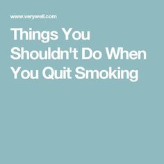 Things You Shouldn't Do When You Quit Smoking Quit Smoking Quotes, Quit Smoking Motivation, Help Quit Smoking, Giving Up Smoking, Anti Smoking, Quitting Smoking Side Effects, After Quitting Smoking, Smoking Effects, Quit Smoking Essential Oils