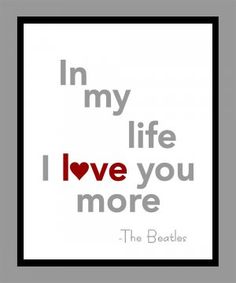 The Beatles!  I love you more.