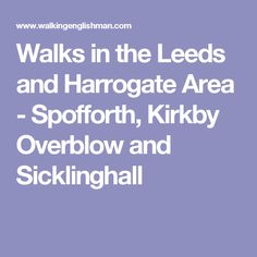 A pleasant walk around the countryside surrounding Spofforth, Kirkby Overblow and Sicklinghall, a walk suitable for all the family Leeds, Walks
