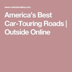 America's Best Car-Touring Roads | Outside Online