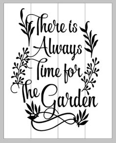 There is always time for the Garden Growth Mindset For Kids, Mad Women, Bullet Journal 2019, Garden Quotes, Flower Shirt, Silhouette Portrait, Garden Club, Stenciling, Farm Life