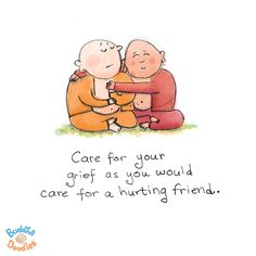 {Today's Buddha Doodle} Your Closest Friend - Care for your grief as you would care for a hurting friend.