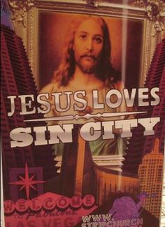 "This image reflects an image of Jesus Christ praying behind the strip of Las Vegas, Nevada. The words, ""Jesus Loves Sin City"" are plastered across the front of the image.  This image is played on as sin city can refer to hell and the dark side.  Many people have been placating this message by expressing it in all forms, such as tattoos.  I included this image because it relates to popular culture in Las Vegas."