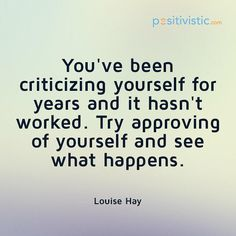 quote on criticizing yourself: louise hay criticize approve self advice love