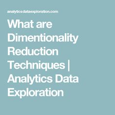 What are Dimentionality Reduction Techniques   Analytics Data Exploration