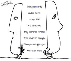 Shel Silverstein. Poetry. True Colors. She had blue skin. So did she. Food for thought.