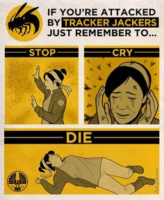 If you're attacked by Tracker Jackers just remember to... Stop. Cry. Die. The Hunger Games.