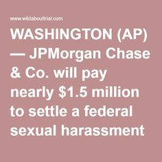 WASHINGTON (AP) — JPMorgan Chase & Co. will pay nearly $1.5 million to settle a federal sexual harassment lawsuit that alleged the company created a hostile work environment for female mortgage bankers at its office outside Columbus, Ohio. The U.S. Equal Employment Opportunity Commission says the settlement money will be divided among 16 women who worked at the bank's call center in its Polaris Park office. The lawsuit alleged that the office allowed sexually charged behavior and comments…