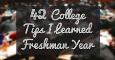 Here's a list of 42 awesome college tips to make the most of freshman year and beyond.