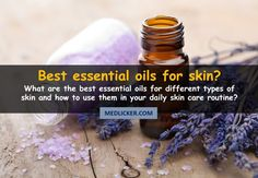Essential oils have been a very popular skin remedy. Here is a detailed guide to the best essential oils for your daily skin care routine.