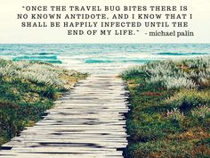 Once-the-travel-bug-bites-there-is-no-known-antidote-and-I-know-that-I-shall-be-happily-infected-until-the-end-of-my-life-Michael-Palin.jpg (1024×768)