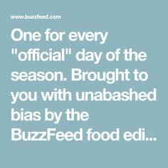 "One for every ""official"" day of the season. Brought to you with unabashed bias by the BuzzFeed food editor."