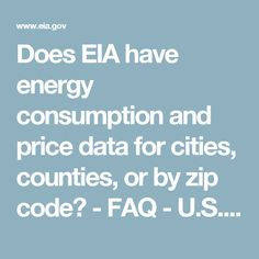 Does EIA have energy consumption and price data for cities, counties, or by zip code? - FAQ - U. Energy Information Administration (EIA) Open Source Data, Energy Consumption, Zip Code, Cities, Coding, City, Programming