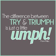 The difference between TRY & TRIUMPH is just a little UMPH! #WWLoves