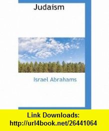 Judaism (9781110861194) Israel Abrahams , ISBN-10: 1110861192  , ISBN-13: 978-1110861194 ,  , tutorials , pdf , ebook , torrent , downloads , rapidshare , filesonic , hotfile , megaupload , fileserve