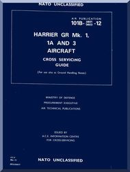 BAe / Hawker Siddeley Harrier GR Mk 1, 1A and 3  Aircraft Cross Servicing Guide   Manual -  Air Publication 101B-0603-12 , 1972