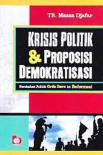 Judul Buku : KRISIS POLITIK & PROPOSISI DEMOKRATISASI Pengarang : TB. Massa Djafar Penerbit : Bumi Aksara