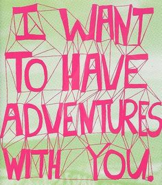 I want to have adventures with you Emily!:)