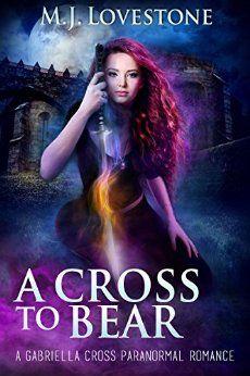 A Cross to Bear: A Gabriella Cross Paranormal Romance by [Lovestone, M.J.]