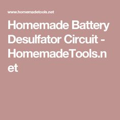 Homemade Battery Desulfator Circuit - HomemadeTools.net