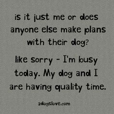 I have plans with my dog...