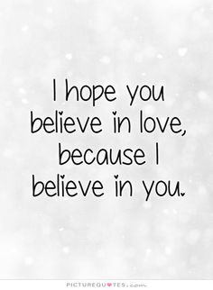 Imagem de http://img.picturequotes.com/2/6/5694/i-hope-you-believe-in-love-because-i-believe-in-you-quote-1.jpg.
