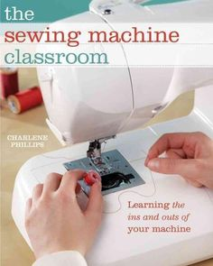 Make the Most of Your Sewing Machine! Join author Charlene Phillips as you learn all about your new best friendyour sewing machine! From fabric to feet to finished product, youll be guided through tec