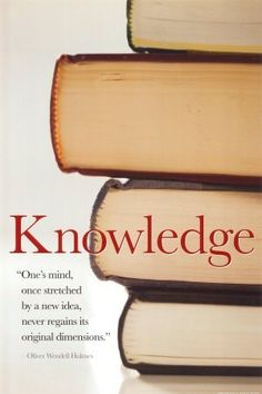 Knowledge. One's mind, once stretched by a new idea, never regains its original dimensions. -Oliver Wendell Holmes