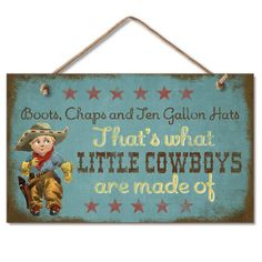 """This sign features a cartoon little cowboy and says """"Boots, Chaps and Ten Gallon Hats, That's what Little Cowboys are made of! """" The western plaque is made of wood and measures 9.5"""" by 5.5"""". It has a"""