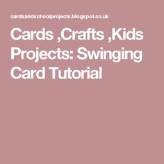 Cards ,Crafts ,Kids Projects: Swinging Card Tutorial