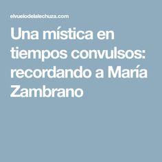 Una mística en tiempos convulsos: recordando a María Zambrano