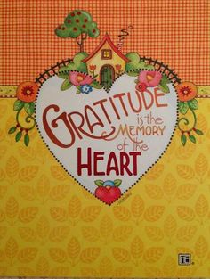 <3 Gratitude is the memory of the heart. -Mary Engelbreit