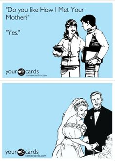 My future husband has to like How I Met Your Mother...requirement