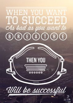 To succeed
