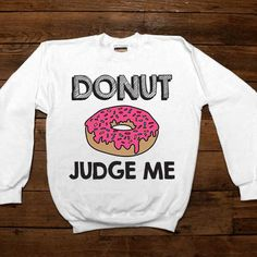 Donut Judge Me -- Women's Sweatshirt/Long-Sleeve – Feminist Apparel