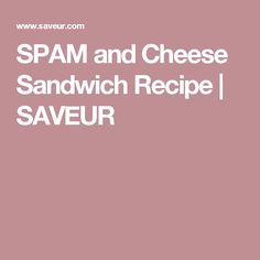 SPAM and Cheese Sandwich Recipe | SAVEUR