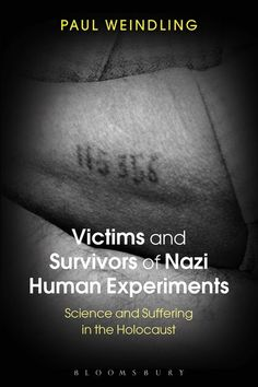 Victims and survivors of Nazi human experiments : science and suffering in the holocaust / Paul Weindling.-- London [etc.] : Bloomsbury, 2015.