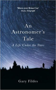 An Astronomer's Tale: A Life Under the Stars: Amazon.co.uk: Gary Fildes: 9781780895550: Books