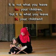 Make them a good muslim so that they are your sadaqa al jariah after you..