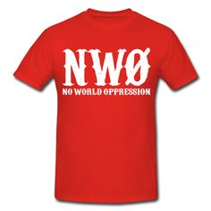"Anti-NWO slogan, ""No World Oppression"" Wear this tee and let the New World Order know they can't f*ck with you."