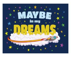 Maybe in My Dreams by Paul D. Great book that talks about kid's dreams. Interesting fact, this book is a project between 3 dads, from illustration to story!