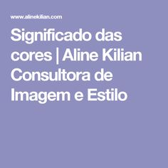 Significado das cores | Aline Kilian Consultora de Imagem e Estilo