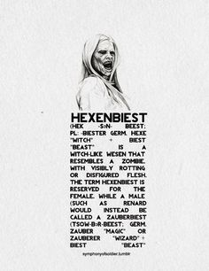 "Grimm creatures + Wesen  A Hexenbiest (HEK-sən-beest; pl: -biester Germ. Hexe ""witch"" + Biest ""beast"") is a witch-like Wesen that resembles a zombie, with visibly rotting or disfigured flesh.  Rosalee indicated that the term Hexenbiest is reserved for the female, while a male (such as Renard) would instead be called a Zauberbiest (TSOW-bər-beest; Germ. Zauber ""magic"" or Zauberer ""wizard"" + Biest ""beast""). (""Mr. Sandman"")"