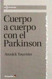 Cuerpo a cuerpo con el Parkinson / Annick Tournier DISPONIBLE EN: http://biblos.uam.es/uhtbin/cgisirsi/UAM/FILOSOFIA/0/5?searchdata1=%209788499212920