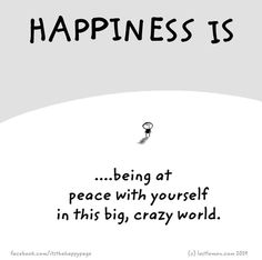 Happiness is being at peace with yourself in this big, crazy world.
